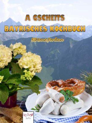 Cover SiMone Jordan - A gscheits bayrisches Kochbuch